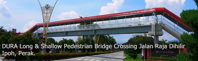 DURA Long & Shallow Pedestrian Bridge Crossing Jalan Raja Dihilir, Ipoh, Perak.